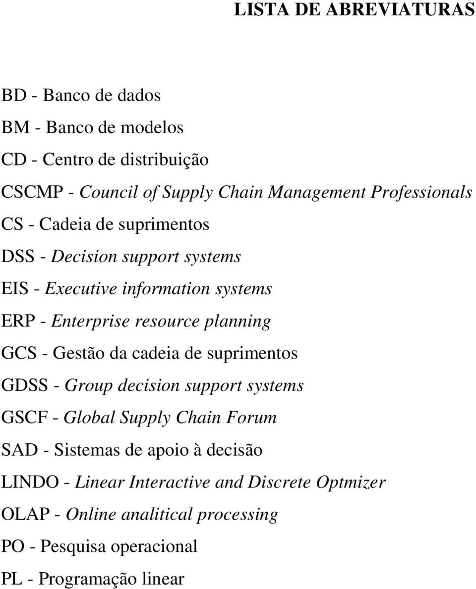 planning GCS - Gestão da cadeia de suprimentos GDSS - Group decision support systems GSCF - Global Supply Chain Forum SAD - Sistemas de
