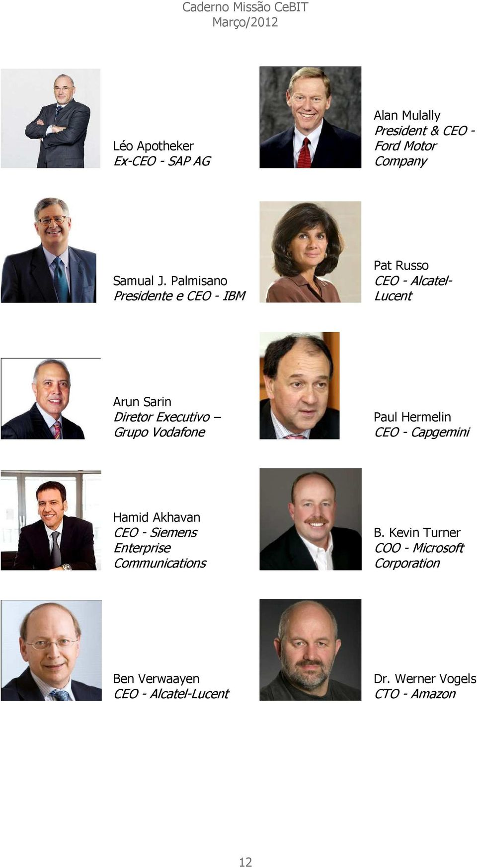 Grupo Vodafone Paul Hermelin CEO - Capgemini Hamid Akhavan CEO - Siemens Enterprise Communications