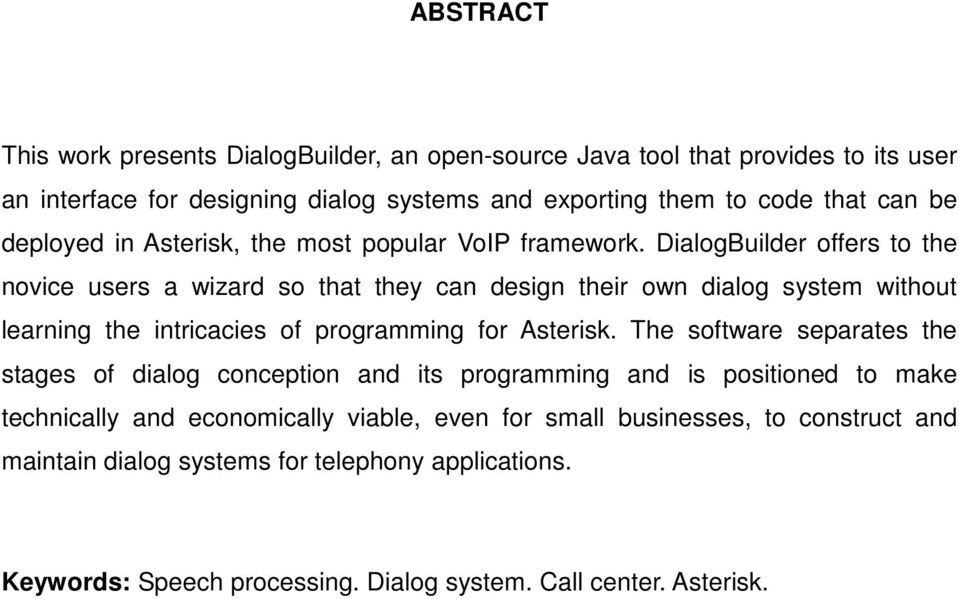 DialogBuilder offers to the novice users a wizard so that they can design their own dialog system without learning the intricacies of programming for Asterisk.