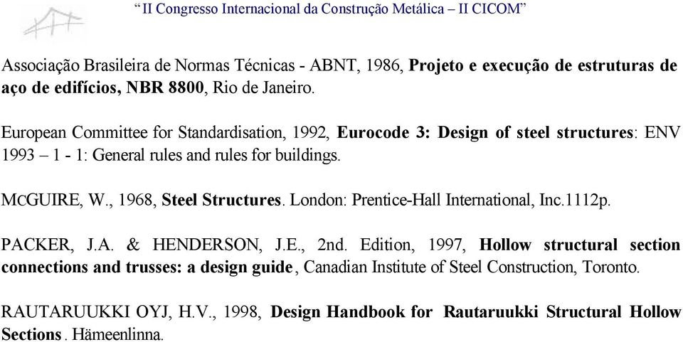 , 968, Steel Structures. London: Prentice-Hall International, Inc.. PACKER, J.A. & HENDERSON, J.E., nd.