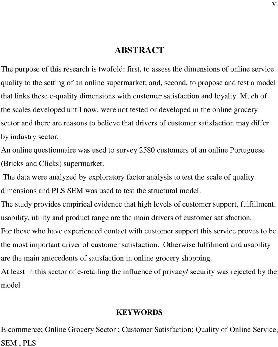 Much of the scales developed until now, were not tested or developed in the online grocery sector and there are reasons to believe that drivers of customer satisfaction may differ by industry sector.