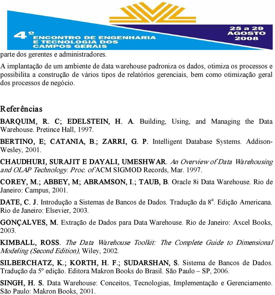 negócio. Referências BARQUIM, R. C; EDELSTEIN, H. A. Building, Using, and Managing the Data Warehouse. Pretince Hall, 1997. BERTINO, E; CATANIA, B.; ZARRI, G. P. Intelligent Database Systems.