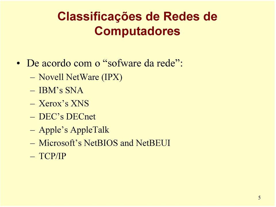 (IPX) IBM s SNA Xerox s XNS DEC s DECnet Apple