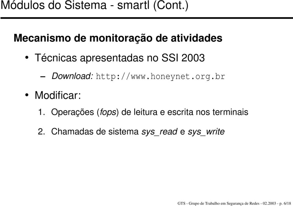 Download: http://www.honeynet.org.br Modificar: 1.