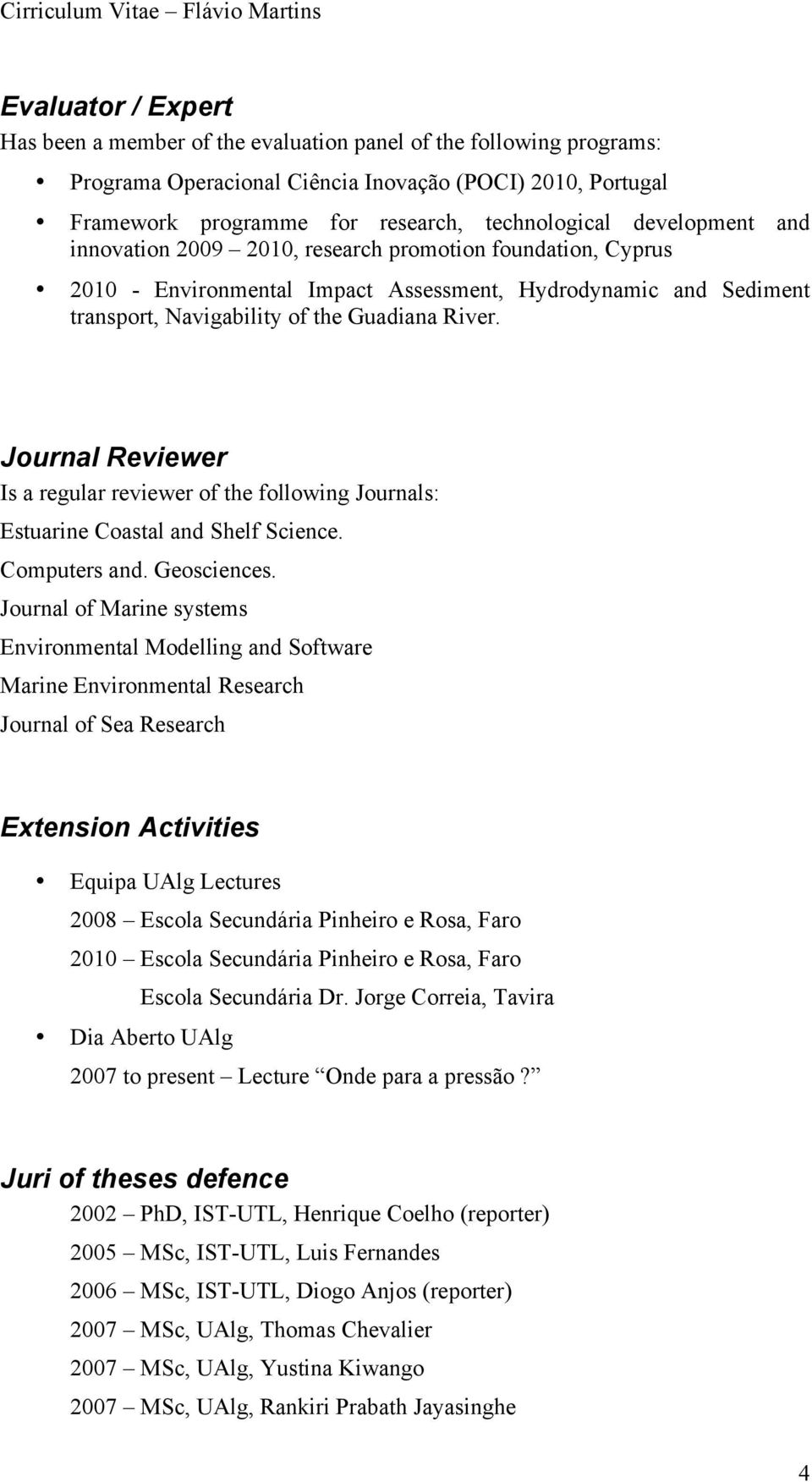 Journal Reviewer Is a regular reviewer of the following Journals: Estuarine Coastal and Shelf Science. Computers and. Geosciences.