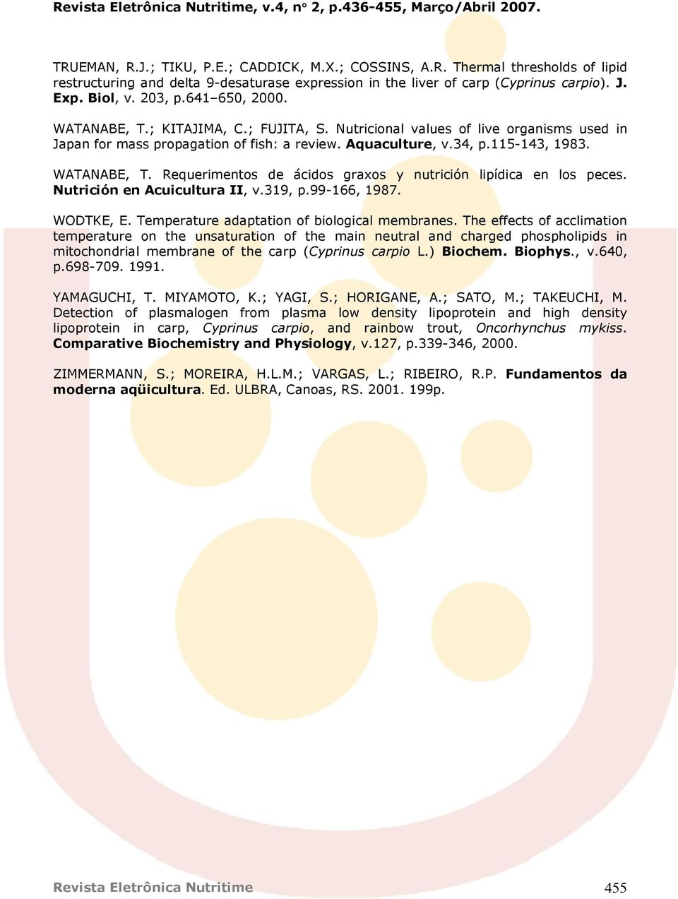 Nutrición en Acuicultura II, v.319, p.99-166, 1987. WODTKE, E. Temperature adaptation of biological membranes.