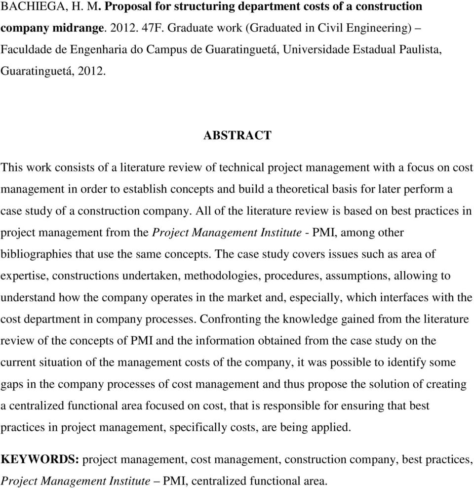 ABSTRACT This work consists of a literature review of technical project management with a focus on cost management in order to establish concepts and build a theoretical basis for later perform a