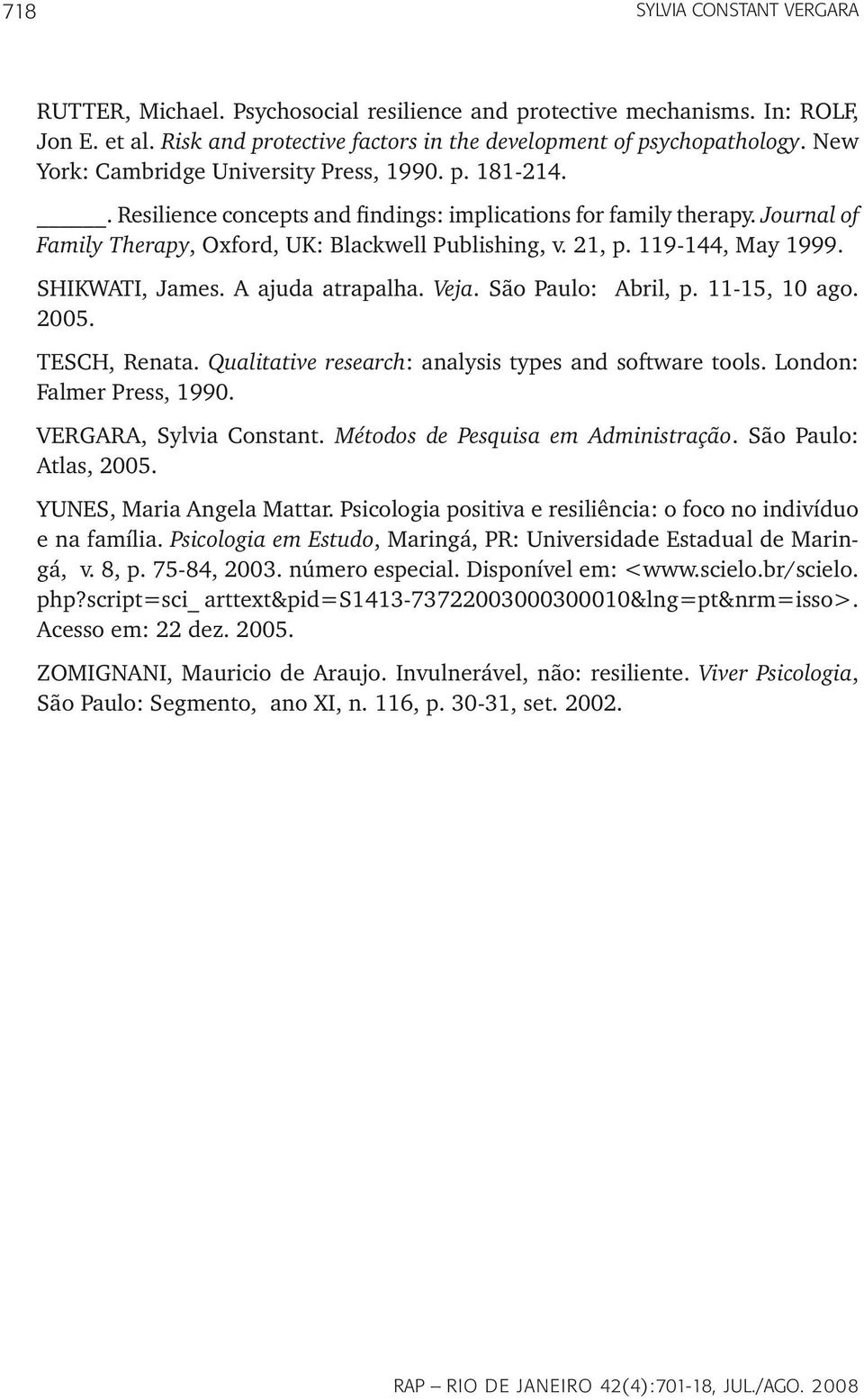 119-144, May 1999. SHIKWATI, James. A ajuda atrapalha. Veja. São Paulo: Abril, p. 11-15, 10 ago. 2005. TESCH, Renata. Qualitative research: analysis types and software tools.