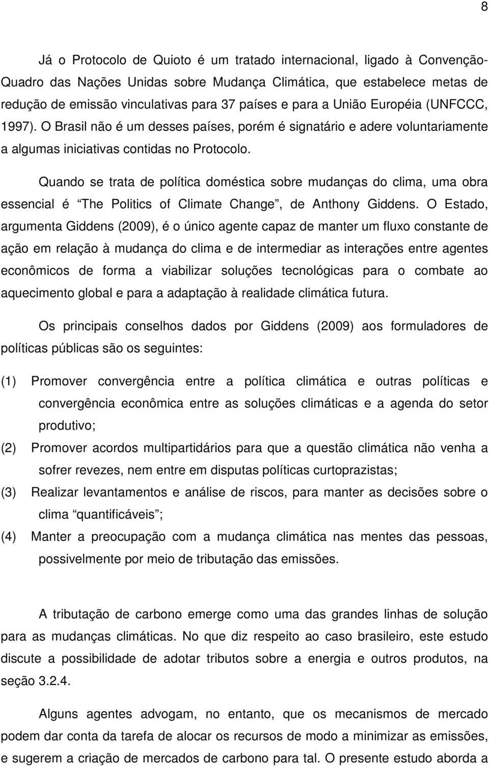Quando se trata de política doméstica sobre mudanças do clima, uma obra essencial é The Politics of Climate Change, de Anthony Giddens.