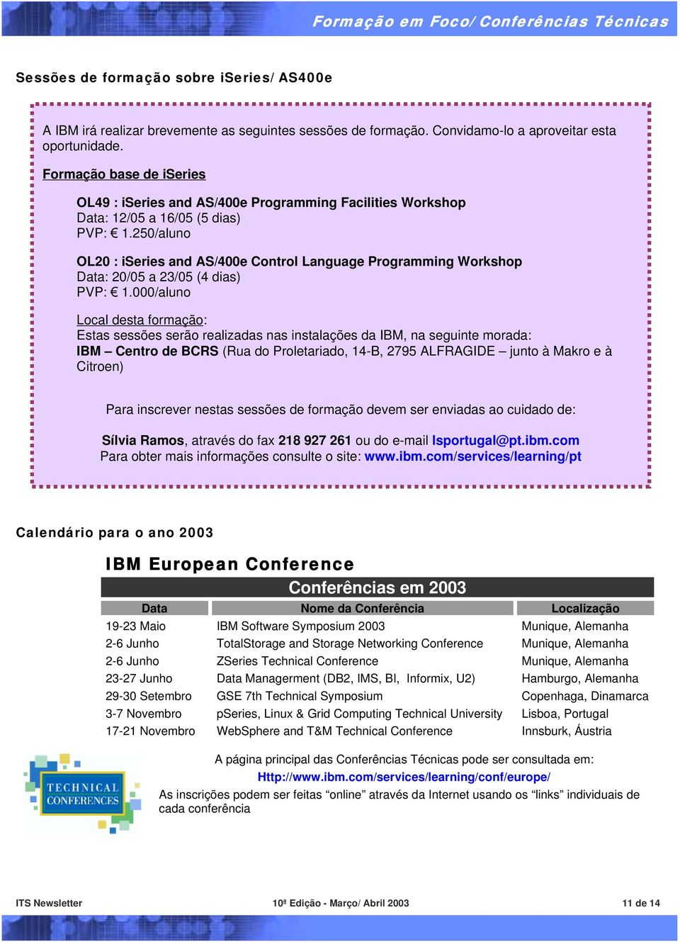 250/aluno OL20 : iseries and AS/400e Control Language Programming Workshop Data: 20/05 a 23/05 (4 dias) PVP: 1.