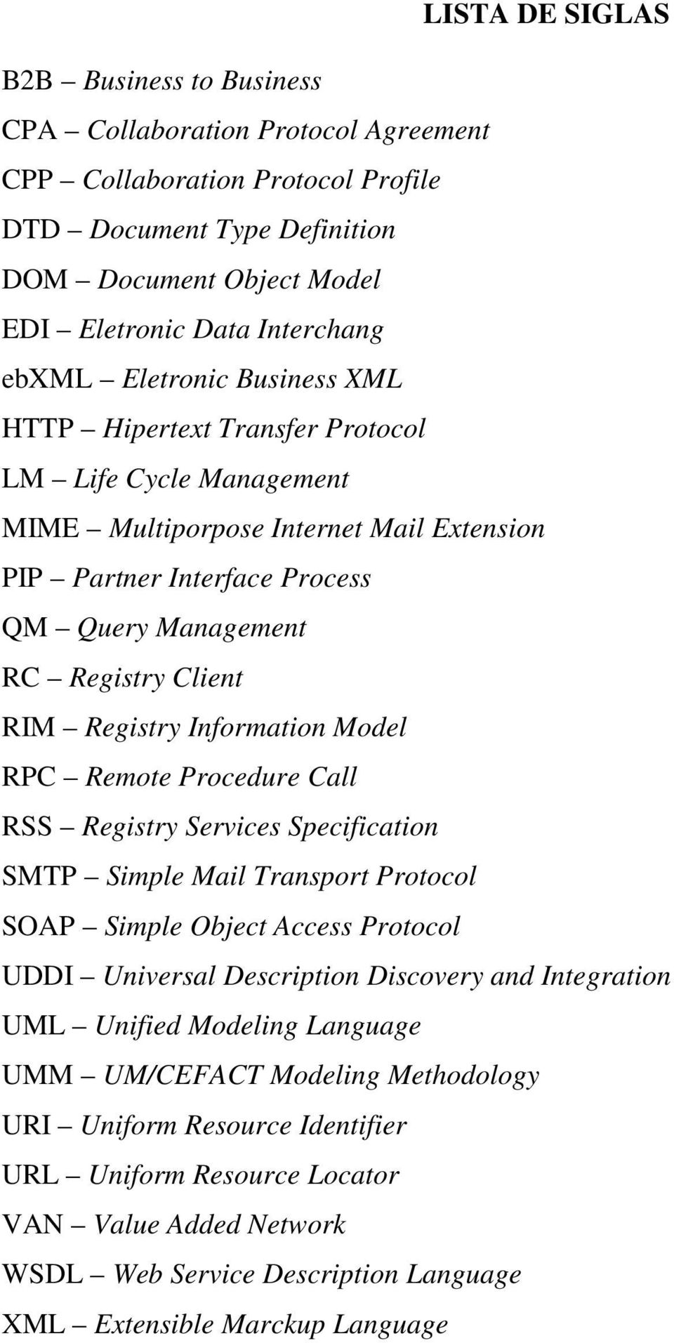 RIM Registry Information Model RPC Remote Procedure Call RSS Registry Services Specification SMTP Simple Mail Transport Protocol SOAP Simple Object Access Protocol UDDI Universal Description