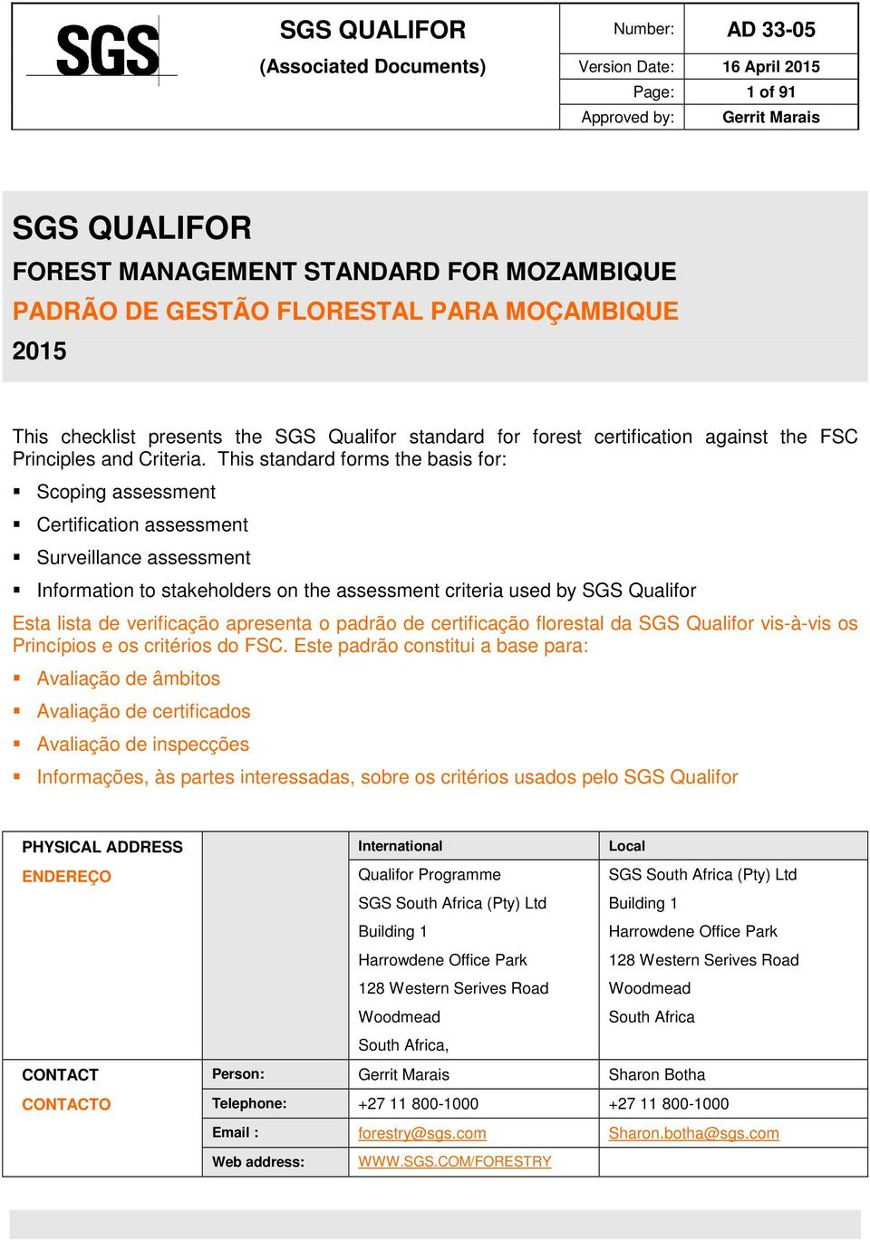 This standard forms the basis for: Scoping assessment Certification assessment Surveillance assessment Information to stakeholders on the assessment criteria used by SGS Qualifor Esta lista de