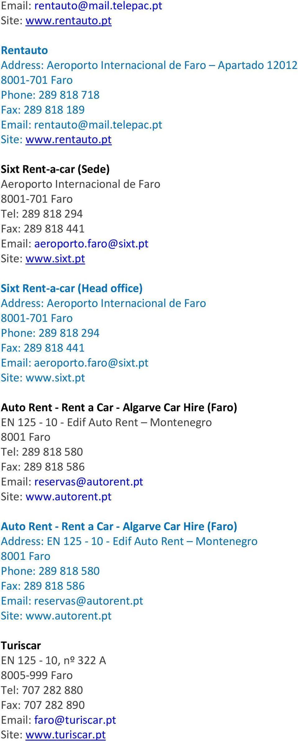 pt Site: www.autorent.pt Auto Rent - Rent a Car - Algarve Car Hire (Faro) Address: EN 125-10 - Edif Auto Rent Montenegro 8001 Faro Phone: 289 818 580 Fax: 289 818 586 Email: reservas@autorent.