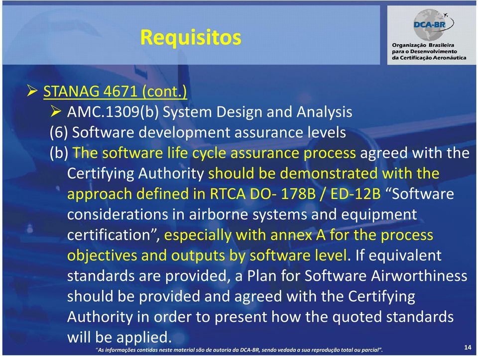 Authority should be demonstrated with the approach defined in RTCA DO-178B / ED-12B Software considerations in airborne systems and equipment