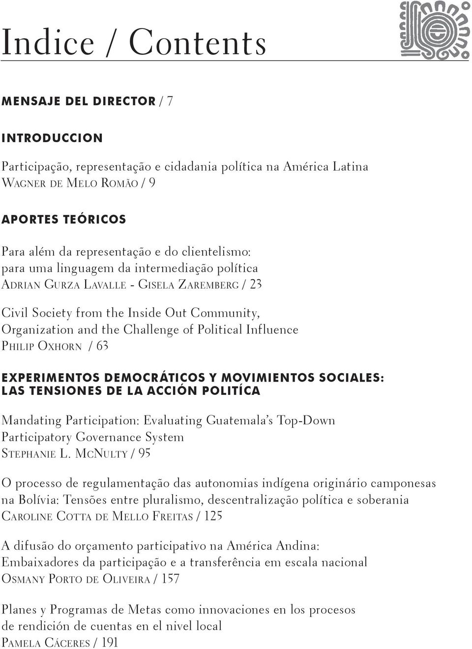Influence Philip Oxhorn / 63 EXPERIMENTOS DEMOCRÁTICOS Y MOVIMIENTOS SOCIALES: LAS TENSIONES DE LA ACCIÓN POLITÍCA Mandating Participation: Evaluating Guatemala s Top-Down Participatory Governance
