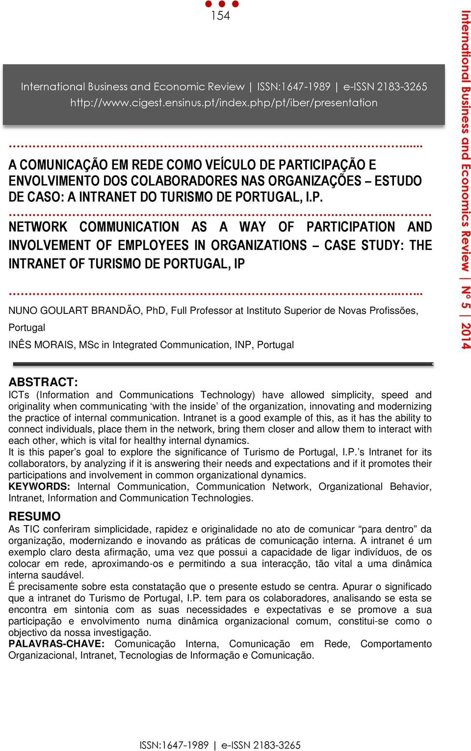..... NUNO GOULART BRANDÃO, PhD, Full Professor at Instituto Superior de Novas Profissões, Portugal INÊS MORAIS, MSc in Integrated Communication, INP, Portugal ABSTRACT: ICTs (Information and