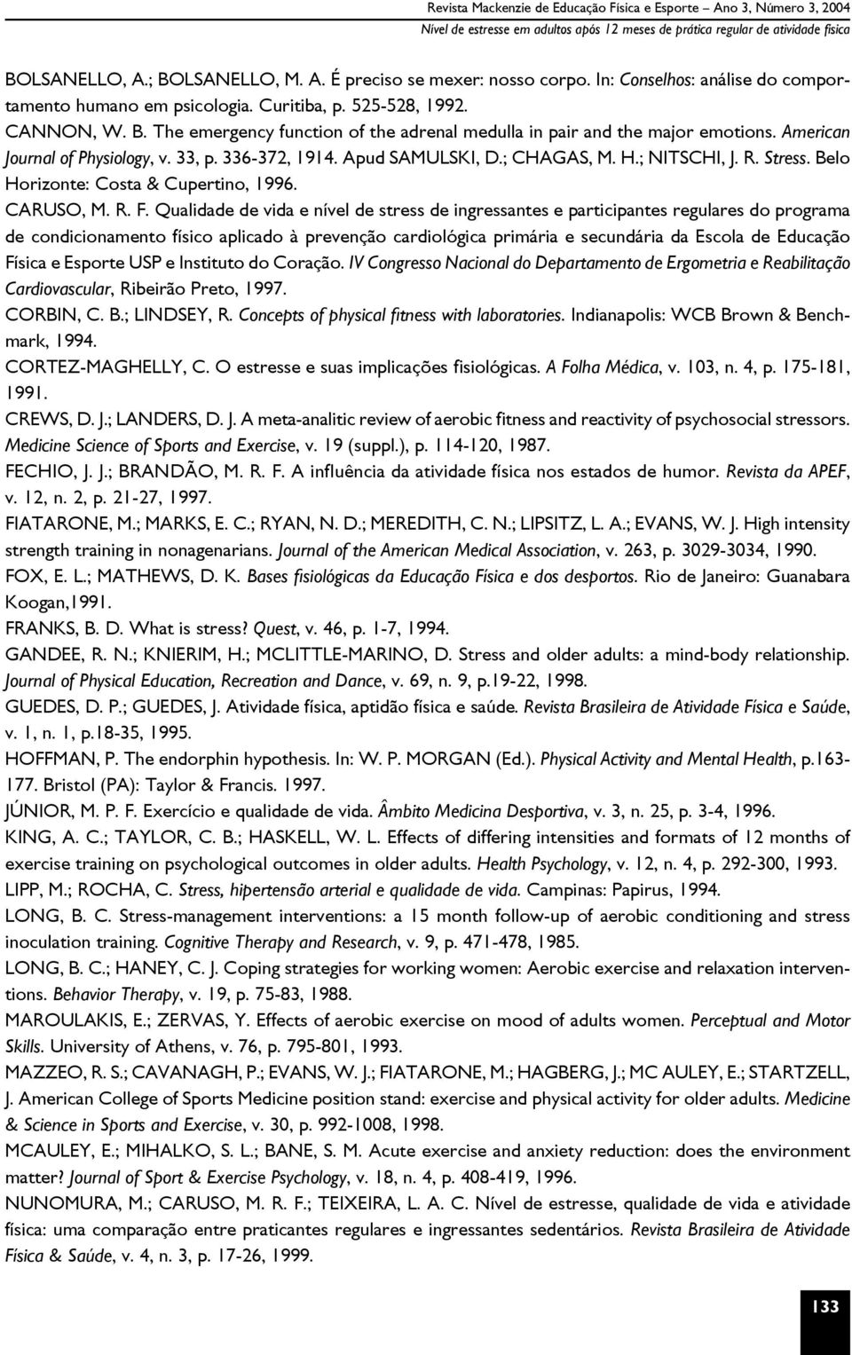 American Journal of Physiology, v. 33, p. 336-372, 1914. Apud SAMULSKI, D.; CHAGAS, M. H.; NITSCHI, J. R. Stress. Belo Horizonte: Costa & Cupertino, 1996. CARUSO, M. R. F.