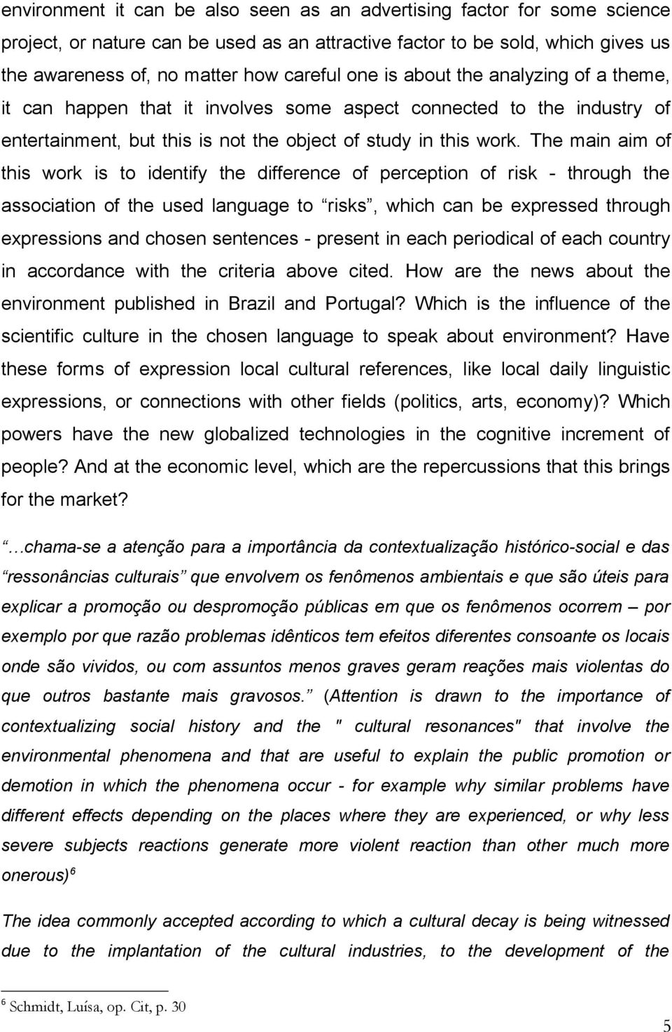 The main aim of this work is to identify the difference of perception of risk - through the association of the used language to risks, which can be expressed through expressions and chosen sentences