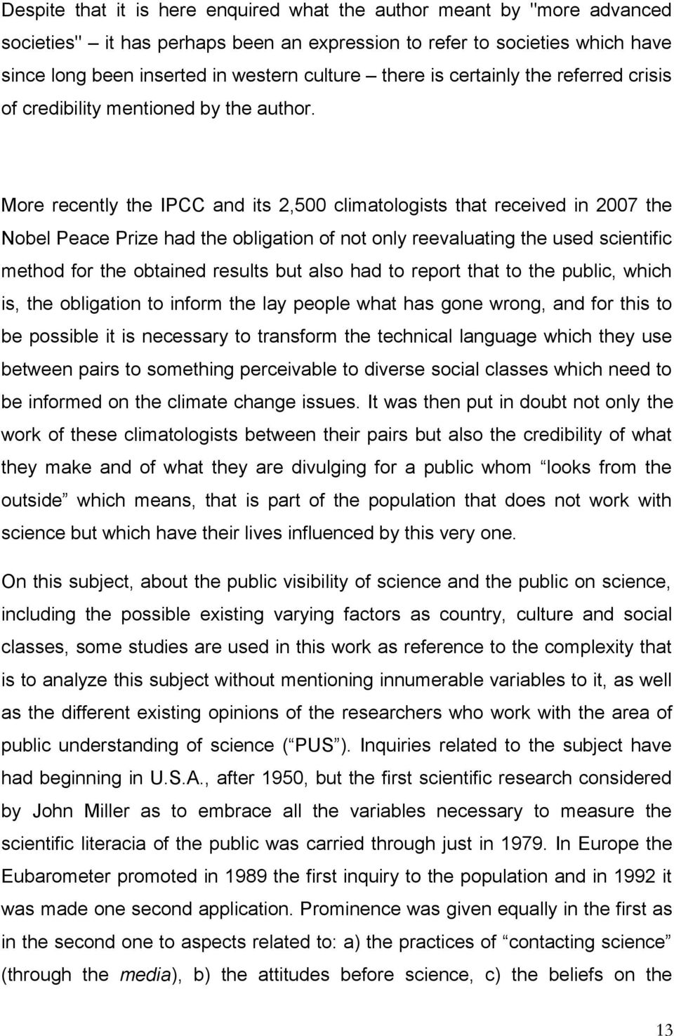 More recently the IPCC and its 2,500 climatologists that received in 2007 the Nobel Peace Prize had the obligation of not only reevaluating the used scientific method for the obtained results but