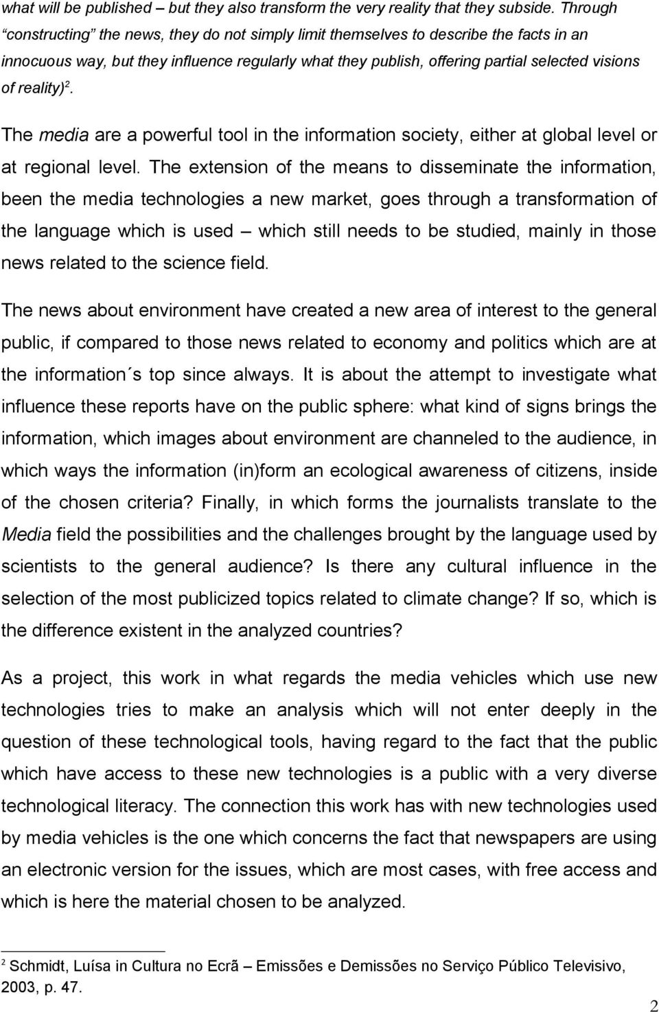 reality) 2. The media are a powerful tool in the information society, either at global level or at regional level.