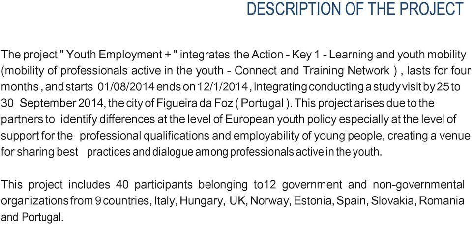 This project arises due to the partners to identify differences at the level of European youth policy especially at the level of support for the professional qualifications and employability of young