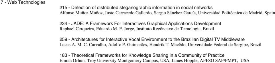 amework For Interactives Graphical Applications Development Raphael Cerqueira, Eduardo M. F. Jorge, Instituto Recôncavo de Tecnologia, Brazil 259 - Architectures for Interactive Vocal Environment to the Brazilian Digital TV Middleware Lucas A.
