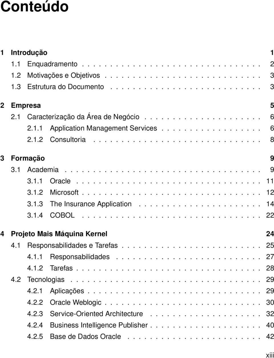 ................................ 11 3.1.2 Microsoft................................ 12 3.1.3 The Insurance Application...................... 14 3.1.4 COBOL................................ 22 4 Projeto Mais Máquina Kernel 24 4.