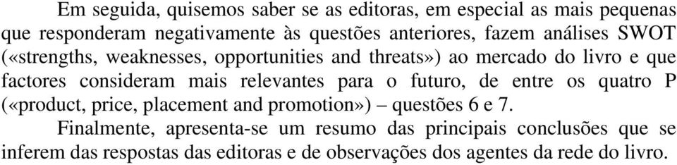 relevantes para o futuro, de entre os quatro P («product, price, placement and promotion») questões 6 e 7.