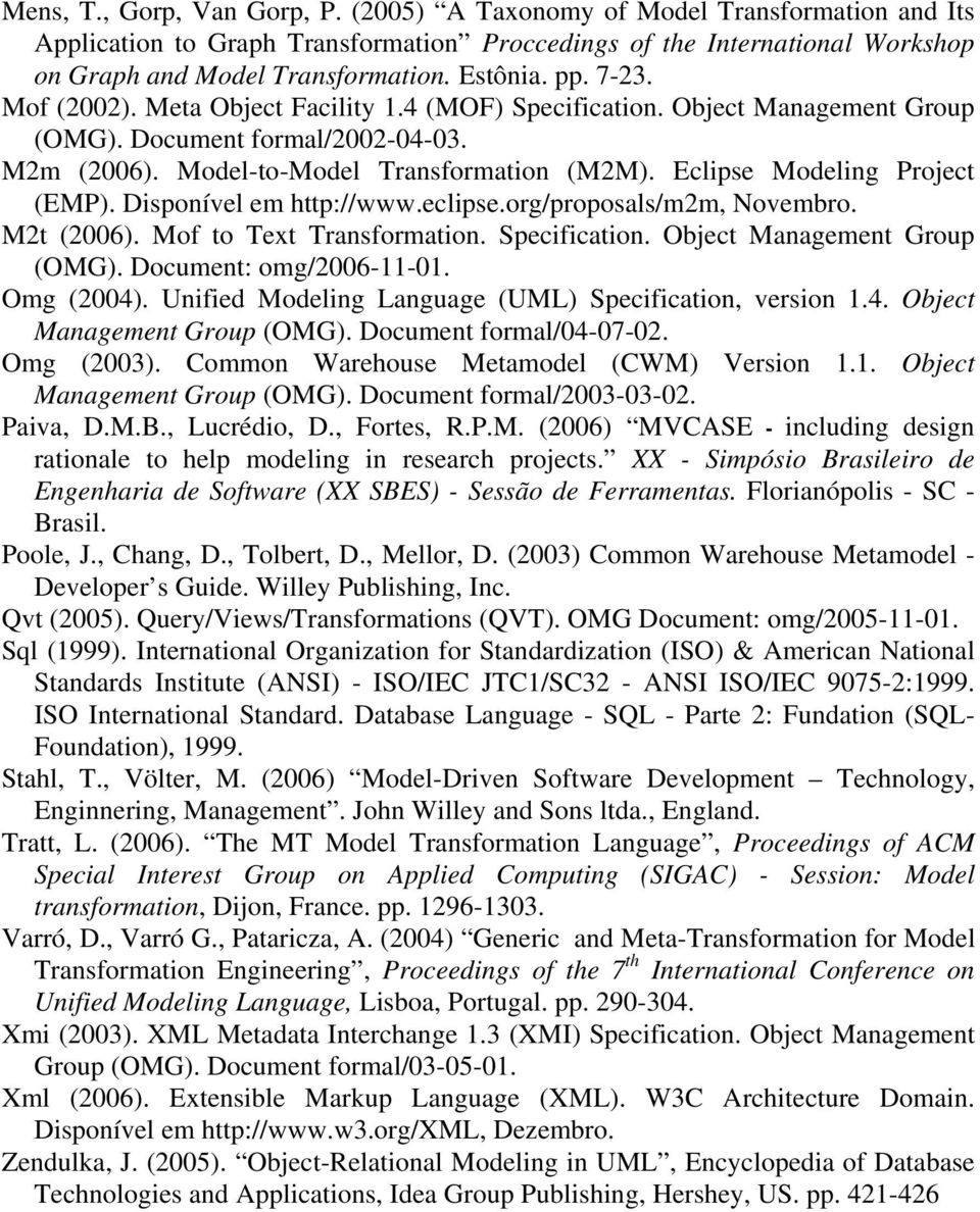 Eclipse Modeling Project (EMP). Disponível em http://www.eclipse.org/proposals/m2m, Novembro. M2t (2006). Mof to Text Transformation. Specification. Object Management Group (OMG).