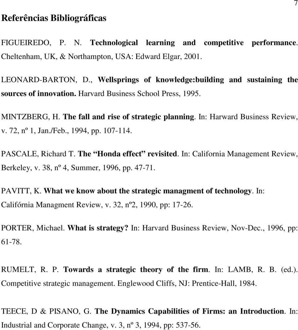 In: Harward Business Review, v. 72, nº 1, Jan./Feb., 1994, pp. 107-114. PASCALE, Richard T. The Honda effect revisited. In: California Management Review, Berkeley, v. 38, nº 4, Summer, 1996, pp.