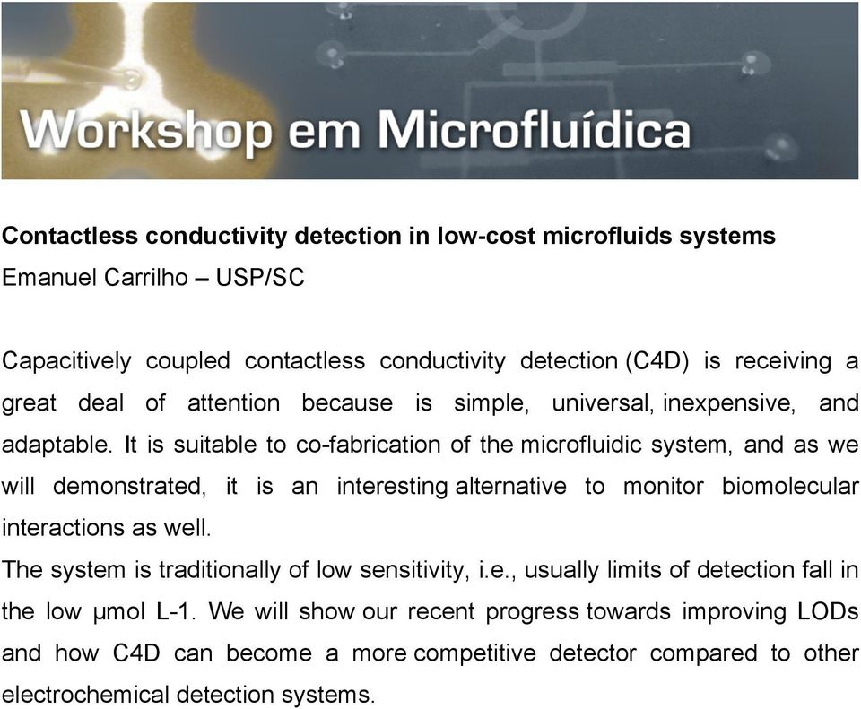 It is suitable to co-fabrication of the microfluidic system, and as we will demonstrated, it is an interesting alternative to monitor biomolecular interactions as well.