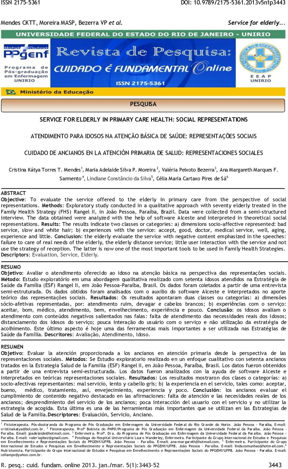 Sarmento 4, Lindiane Constâncio da Silva 5, Célia Maria Cartaxo Pires de Sá 6 ABSTRACT Objective: To evaluate the service offered to the elderly in primary care from the perspective of social