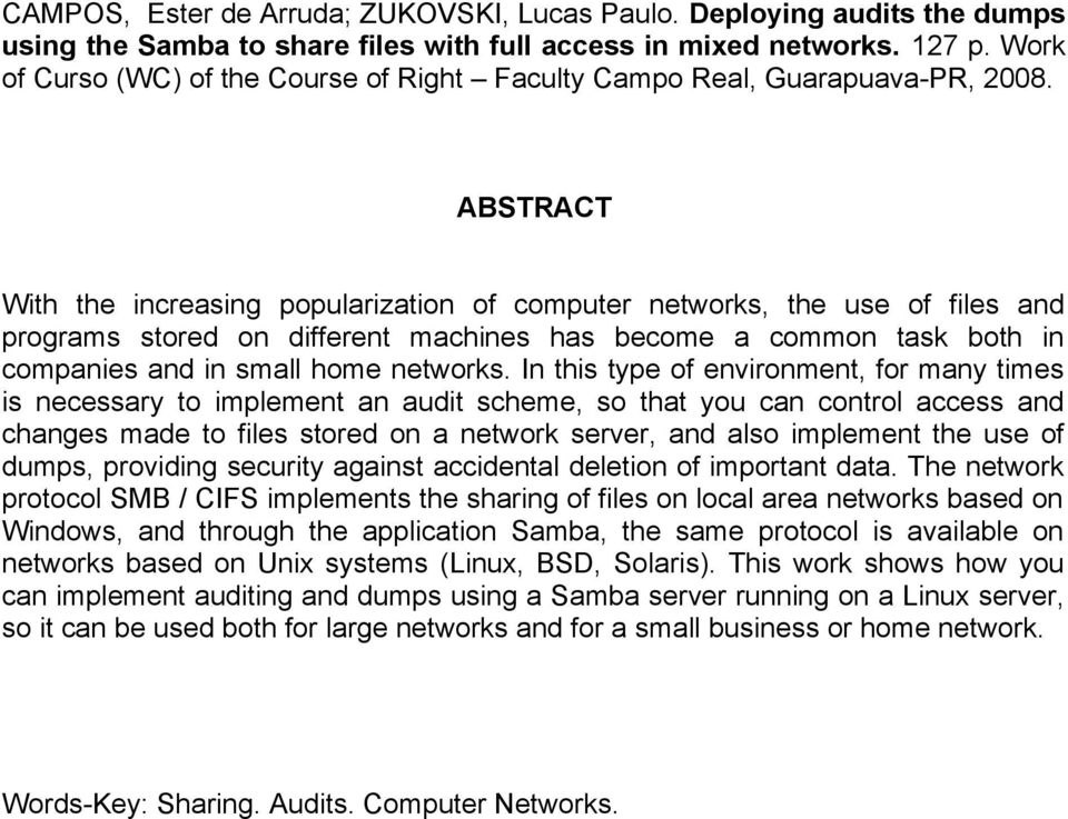 ABSTRACT With the increasing popularization of computer networks, the use of files and programs stored on different machines has become a common task both in companies and in small home networks.