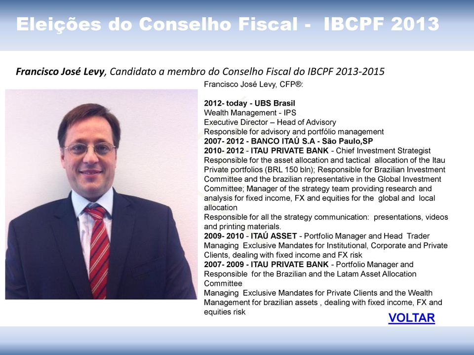 A - São Paulo,SP 2010-2012 - ITAU PRIVATE BANK - Chief Investment Strategist Responsible for the asset allocation and tactical allocation of the Itau Private portfolios (BRL 150 bln); Responsible for