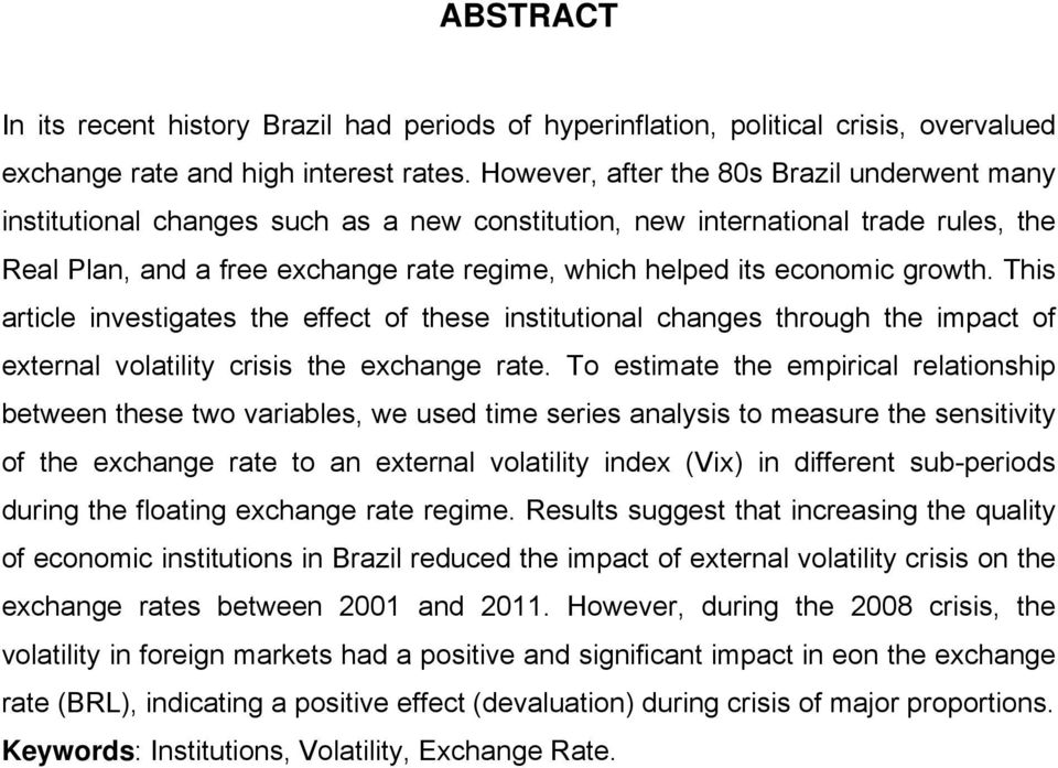 growth. This article investigates the effect of these institutional changes through the impact of external volatility crisis the exchange rate.