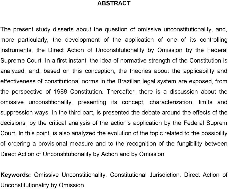 In a first instant, the idea of normative strength of the Constitution is analyzed, and, based on this conception, the theories about the applicability and effectiveness of constitutional norms in