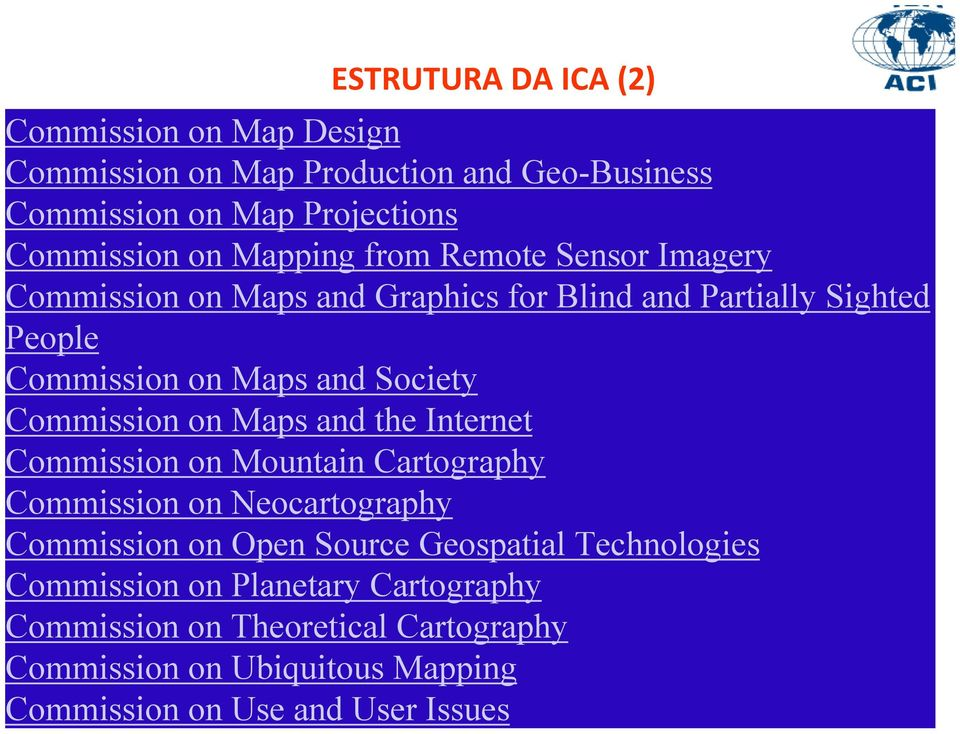 Commission on Maps and the Internet Commission on Mountain Cartography Commission on Neocartography Commission on Open Source Geospatial