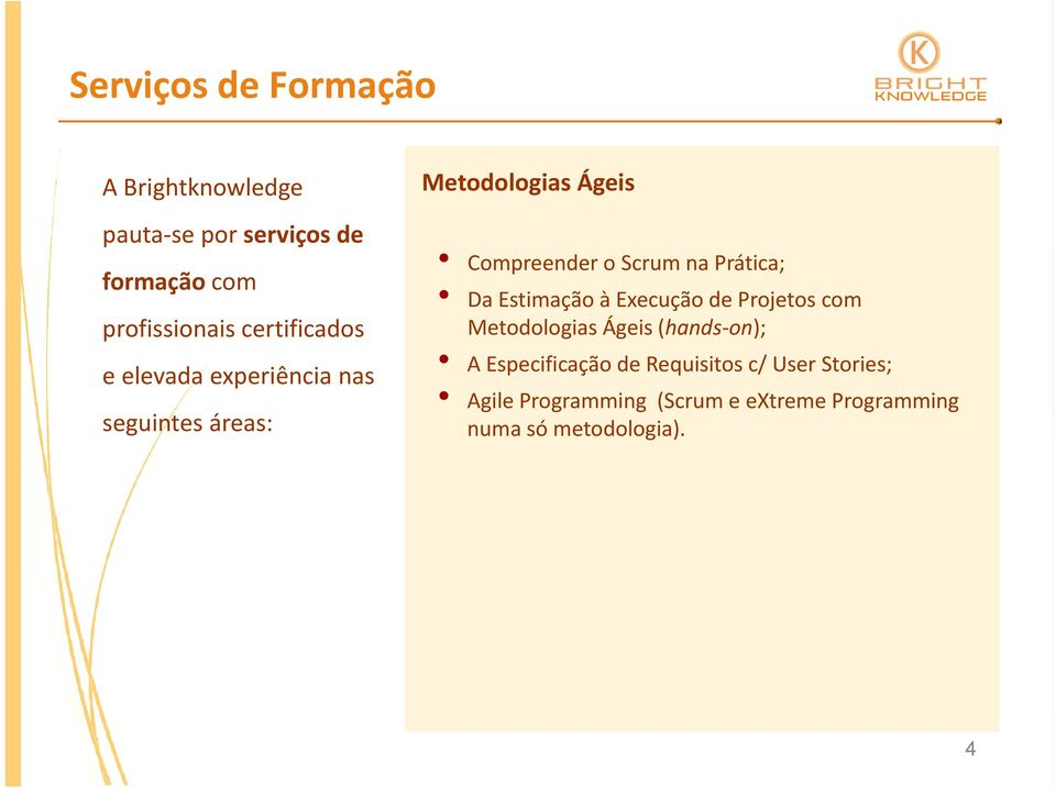 com Metodoloias Áeis (hands on); A Especificação de Requisitos c/ User
