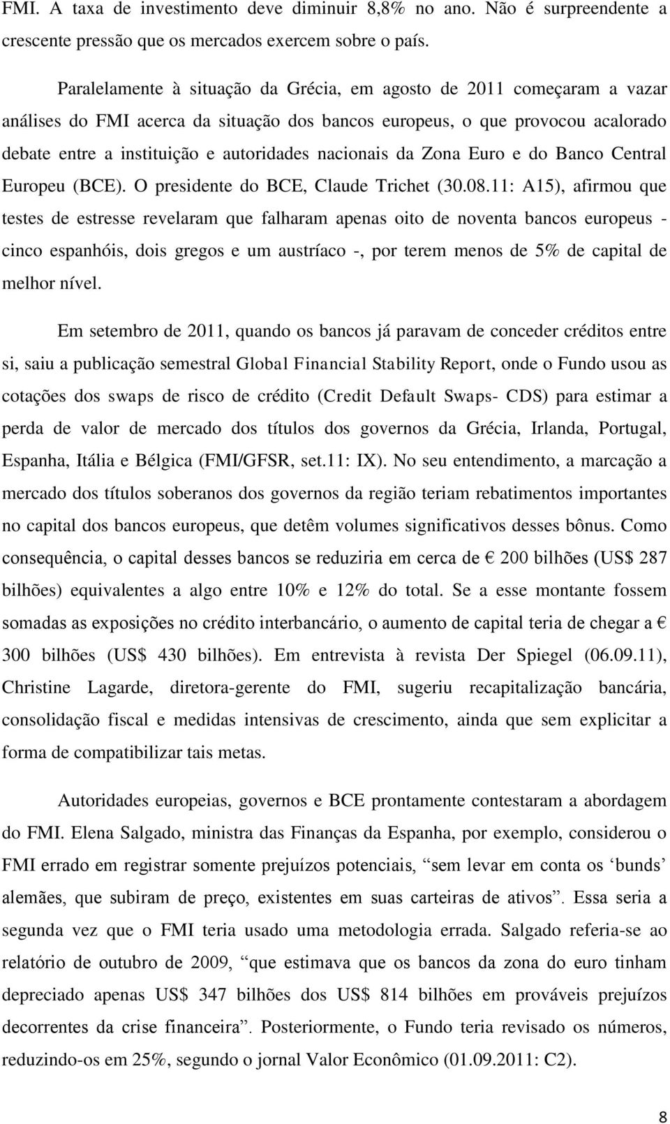 nacionais da Zona Euro e do Banco Central Europeu (BCE). O presidente do BCE, Claude Trichet (30.08.