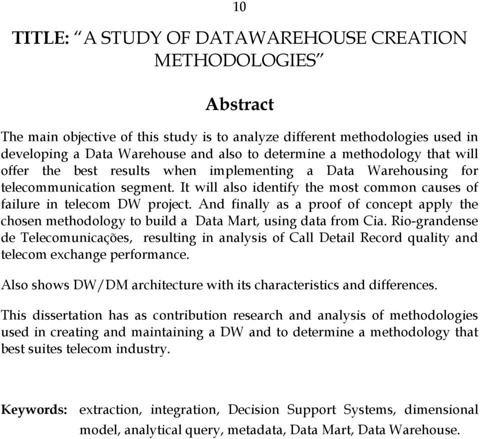 And finally as a proof of concept apply the chosen methodology to build a Data Mart, using data from Cia.