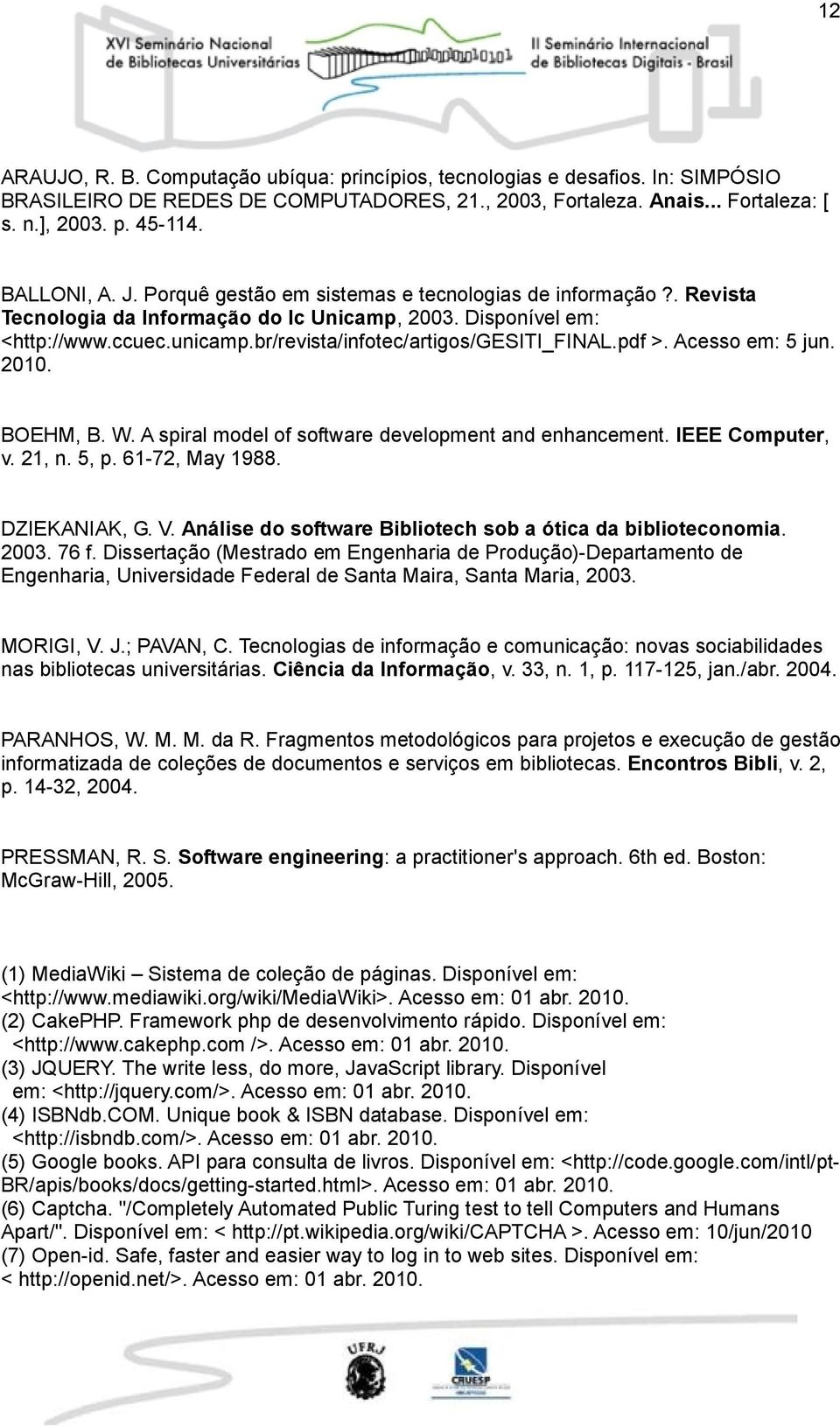 br/revista/infotec/artigos/gesiti_final.pdf >. Acesso em: 5 jun. 2010. BOEHM, B. W. A spiral model of software development and enhancement. IEEE Computer, v. 21, n. 5, p. 61-72, May 1988.