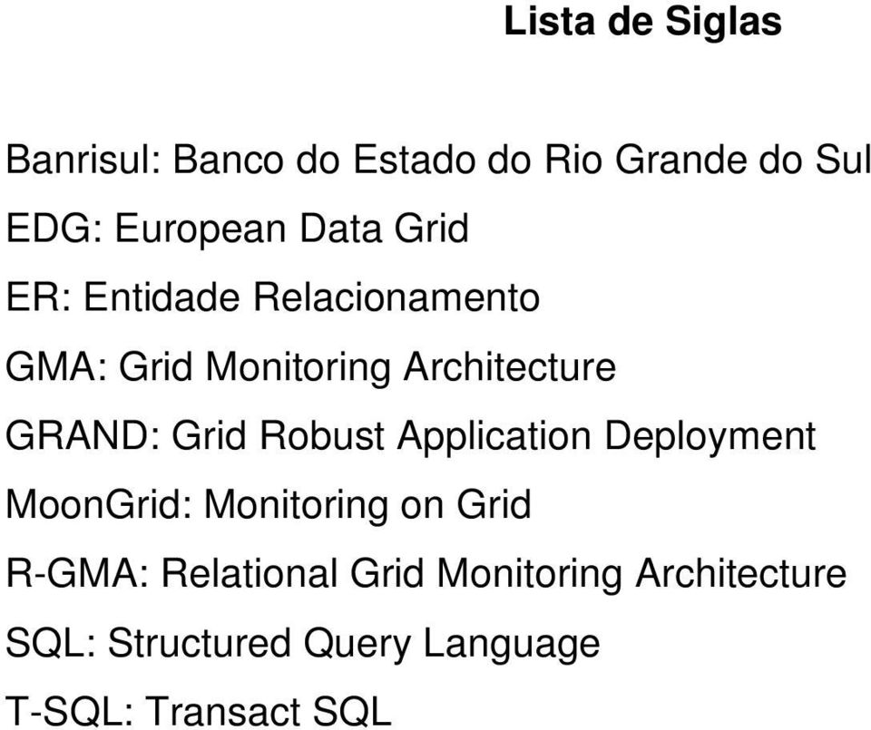 Grid Robust Application Deployment MoonGrid: Monitoring on Grid R-GMA: