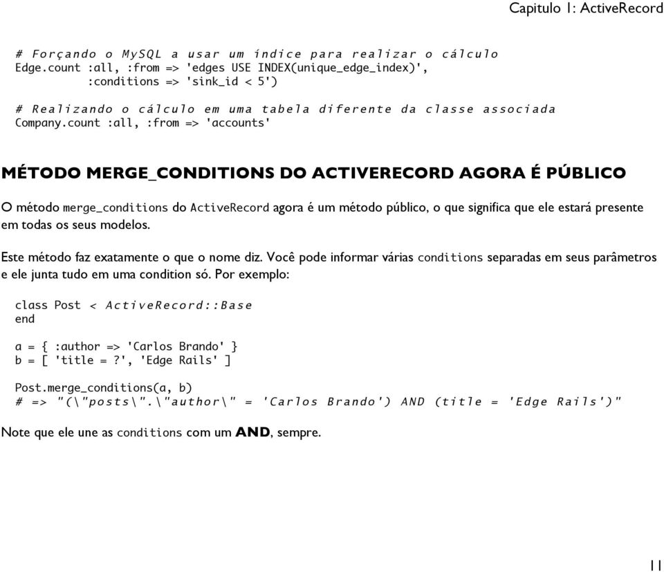 count :all, :from => 'accounts' MÉTODO MERGE_CONDITIONS DO ACTIVERECORD AGORA É PÚBLICO O método merge_conditions do ActiveRecord agora é um método público, o que significa que ele estará presente em