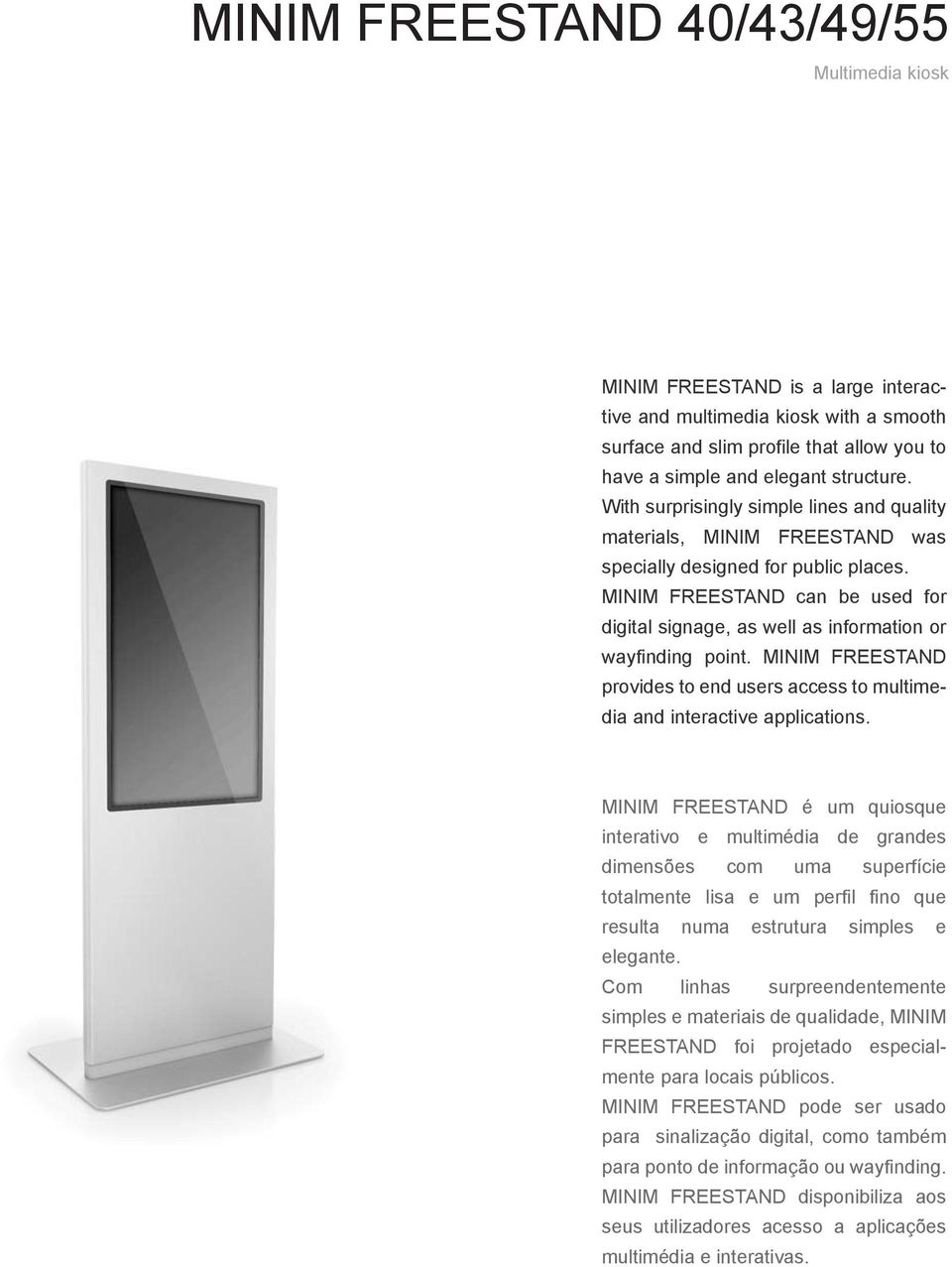 MINIM FREESTAND can be used for digital signage, as well as information or wayfinding point. MINIM FREESTAND provides to end users access to multimedia and interactive applications.