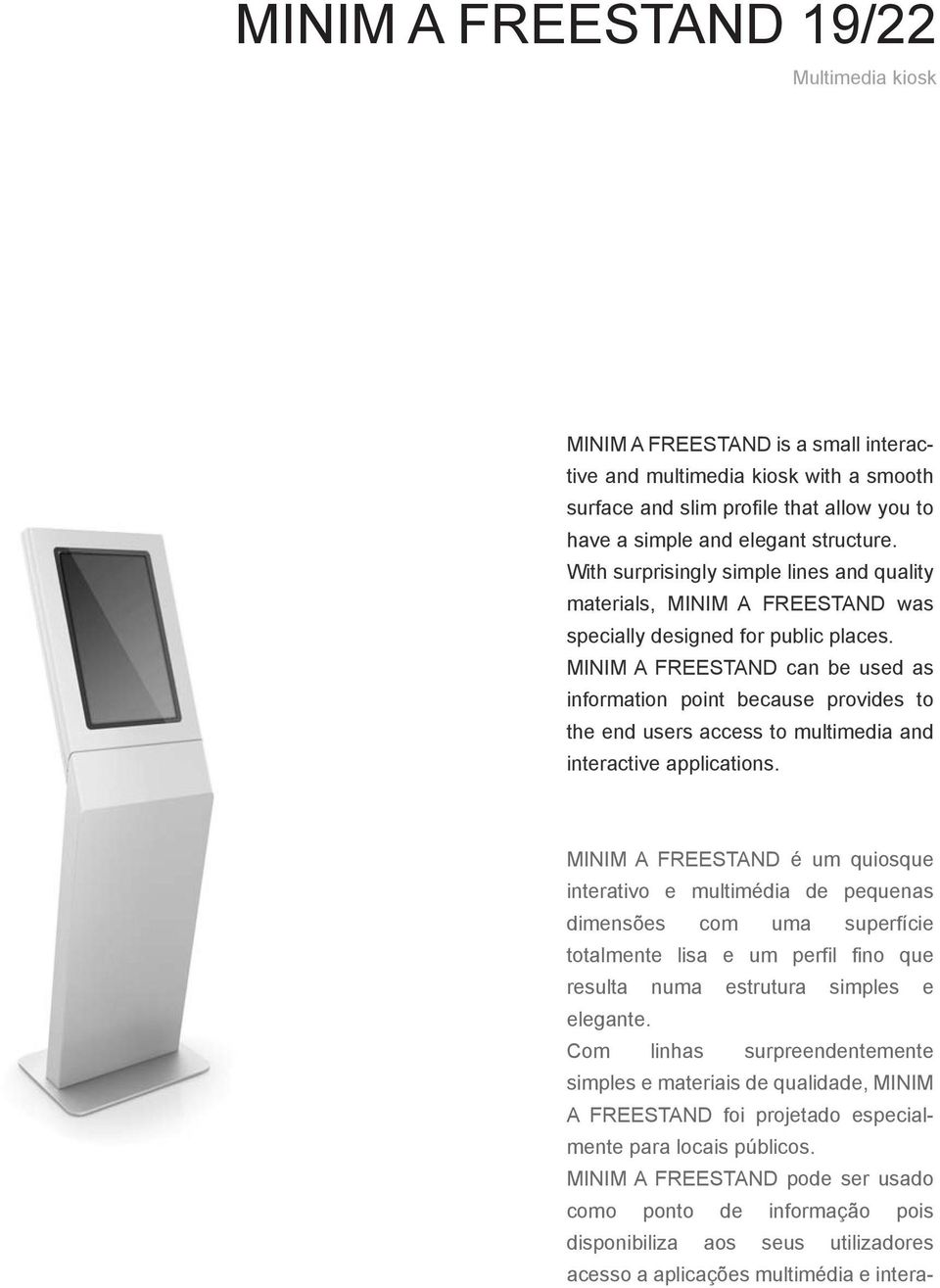 MINIM A FREESTAND can be used as information point because provides to the end users access to multimedia and interactive applications.
