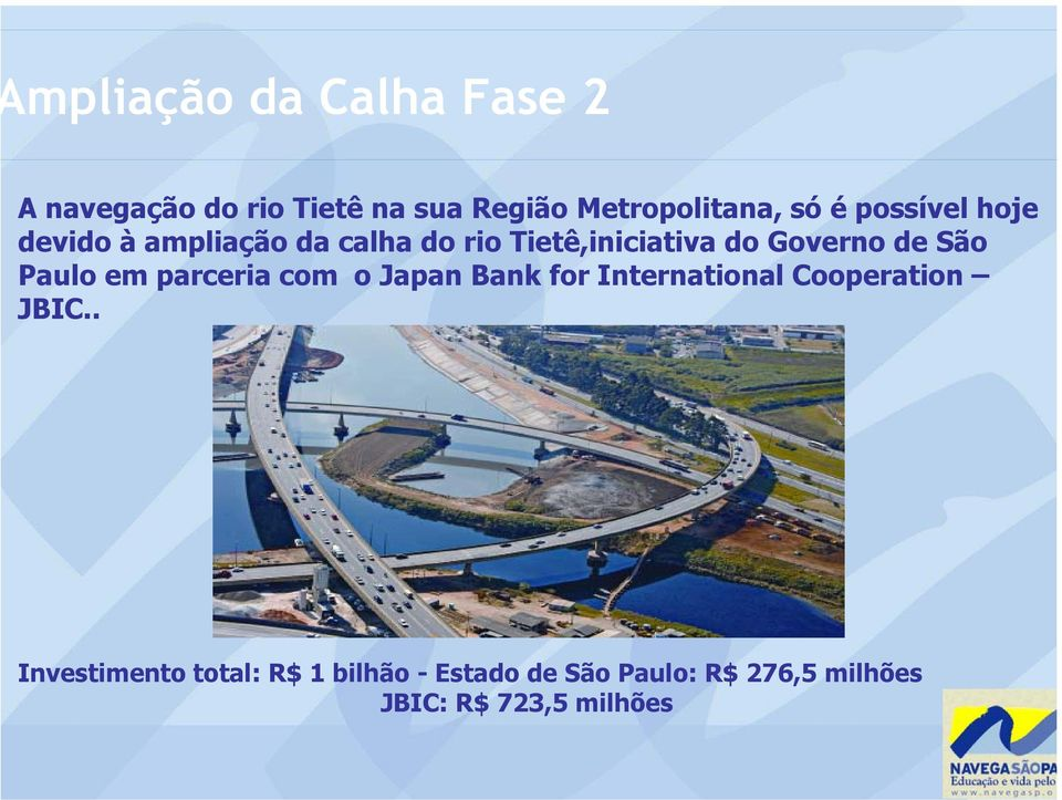 Paulo em parceria com o Japan Bank for International Cooperation JBIC.