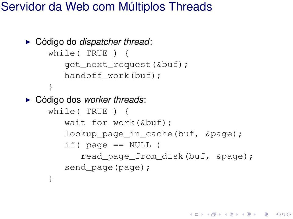 threads: while( TRUE ) { wait_for_work(&buf); lookup_page_in_cache(buf,