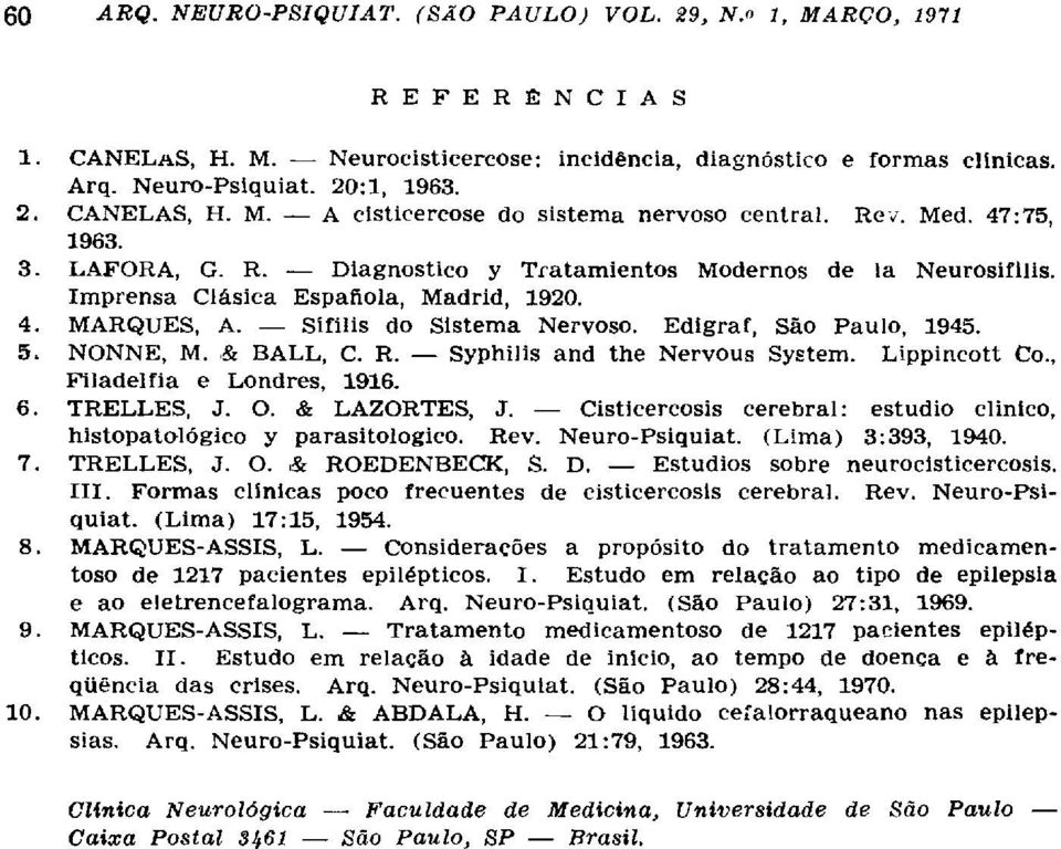 5. NONNE, M. & BALL, C. R. Syphilis and the Nervous System. Lippincott Co., Filadélfia e Londres, 1916. 6. TRELLES, J. O. & LAZORTES, J.
