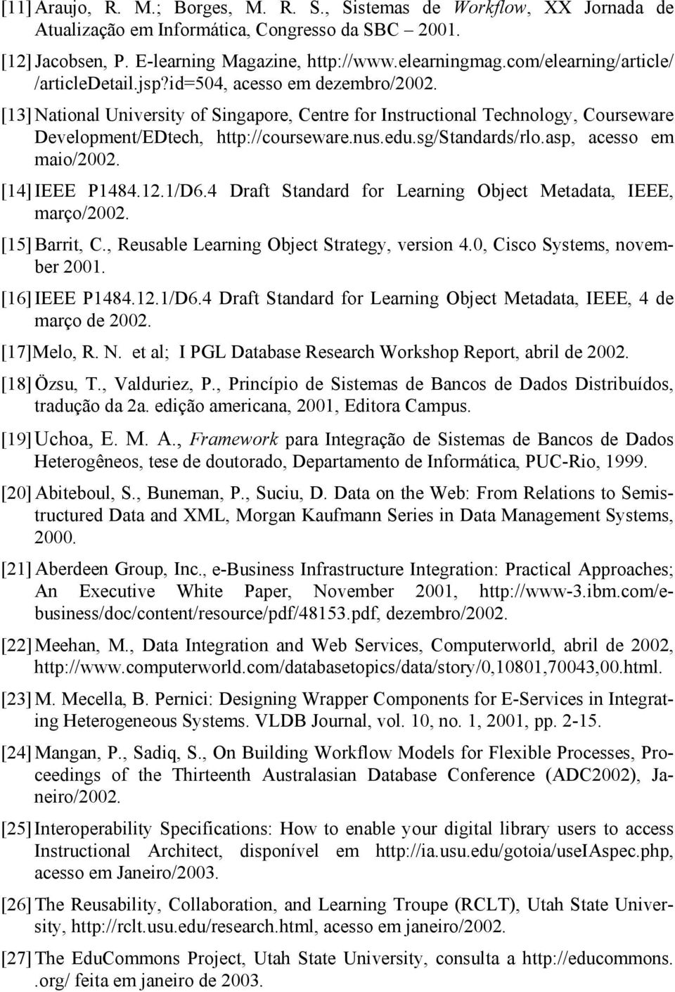 nus.edu.sg/standards/rlo.asp, acesso em maio/2002. [14] IEEE P1484.12.1/D6.4 Draft Standard for Learning Object Metadata, IEEE, março/2002. [15] Barrit, C.