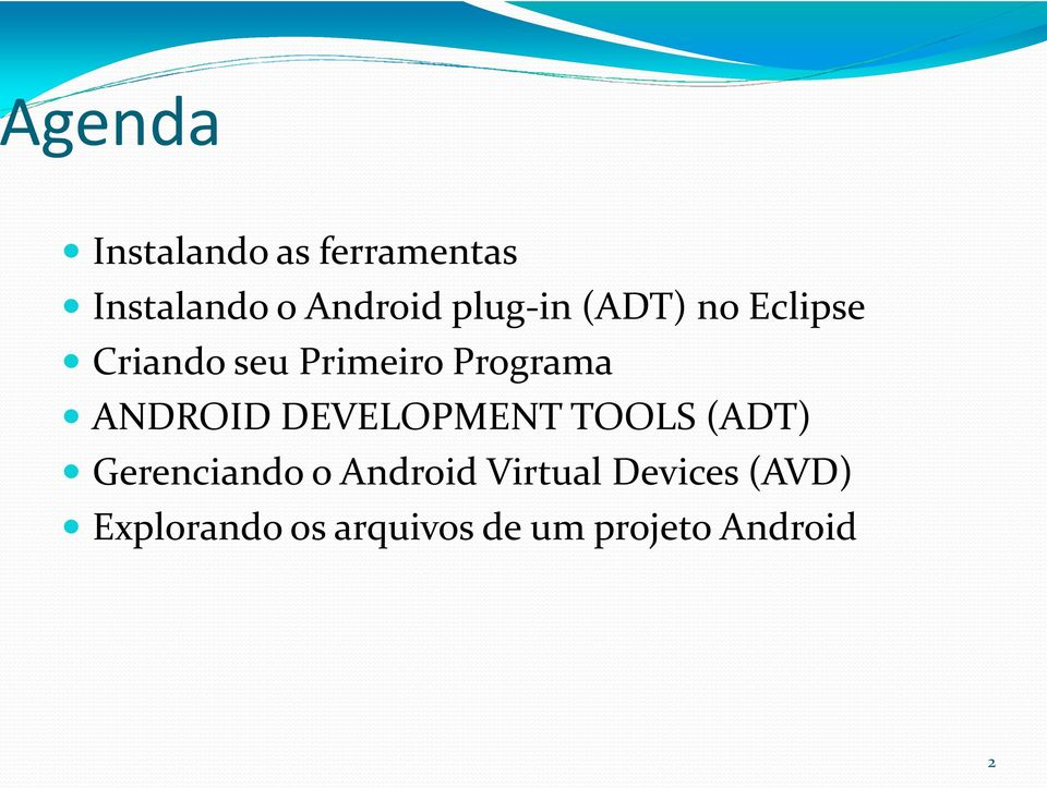 ANDROID DEVELOPMENT TOOLS (ADT) Gerenciando o